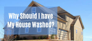 Why-Should-I-Have-My-House-Washed-Header-