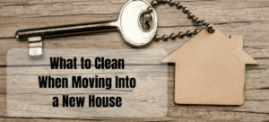 What-to-Clean-When-Moving-Into-a-New-House-Header